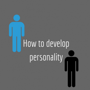 How to develop personality